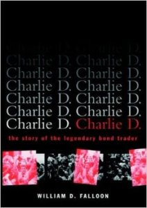 Charlie D: The Story of the Legendary Bond Trader
