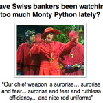 Did Swiss bankers watch too much Monty Python?